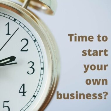 Time to start your own business